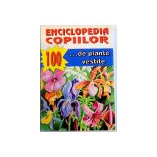 ENCICLOPEDIA COPIILOR , 100 ... DE PLANTE VESTITE , 1999