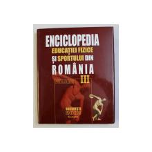 ENCICLOPEDIA EDUCATIEI FIZICE SI SPORTULUI DIN ROMANIA VOL. III , 2002