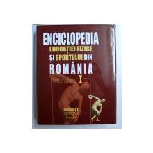 ENCICLOPEDIA EDUCATIEI FIZICE SI SPORTULUI DIN ROMANIA, VOLUMUL I , 2002
