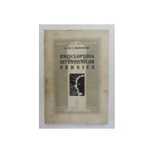 ENCICLOPEDIA INVENTIUNILOR TEHNICE de ING. NIC. P. CONSTANTINESCU , 1939