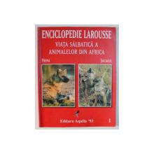 ENCICLOPEDIA LAROUSSE : VIATA SALBATICA A ANIMALELOR DIN AFRICA (SACALUL SI HIENA) , 1998