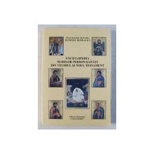 ENCICLOPEDIA MARILOR PERSONALITATI DIN VECHIUL SI NOUL TESTAMENT de DUMITRU BONDALICI , 2005