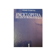 ENCICLOPEDIA MUZICII ROMANESTI,VOL.1-VIOREL COSMA,BUC.2005 , DEDICATIE*