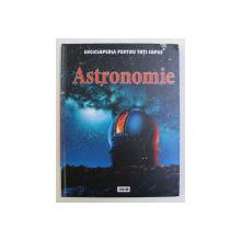 ENCICLOPEDIA PENTRU TOTI COPIII - ASTRONOMIE de SUE BECKLAKE , 2012