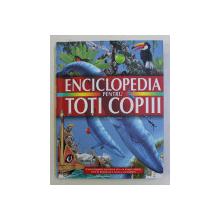 ENCICLOPEDIA PENTRU TOTI COPIII de SEAN CALLERY , CLIVE GIFFORD , MIKE GOLDSMITH , 2019