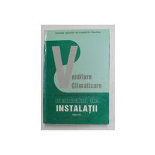 ENCICLOPEDIA TEHNICA DE INSTALATII - MANUALUL DE INSTALATII - INSTALATII DE VENTILARE SI CLIMATIZARE , coordonator GHEORGHE DUTA , 2010