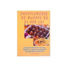 "ENCICLOPEDIE DE BUCATE DE 27.000 LEI, CUM SA MANANCI CA UN ""BOIER""SI SA ECONOMISESTI 37.000.000 LEI PE AN, 1999"