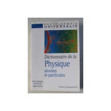 ENCYCLOPAEDIA UNIVERSALIS , DICTIONNAIRE DE LA PHYSIQUE - ATOMES ET PARTICULES , 2000