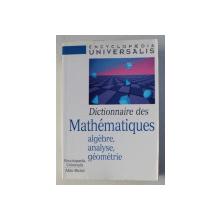 ENCYCLOPAEDIA UNIVERSALIS , DICTIONNAIRE DES MATHEMATIQUES - ALGEBRE , ANALYSE , GEOMETRIE , 1997