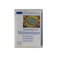 ENCYCLOPAEDIA UNIVERSALIS , DICTIONNAIRE DES MATHEMATIQUES - FONDAMENTS , PROBABILITES , APPLICATIONS , 1998