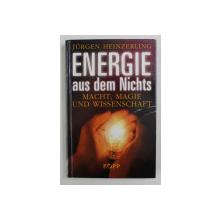 ENERGIE AUS DEM NICHTS - MACHT , MAGIE UND WISSENSCHAFT von JURGEN HEINZERLING , 2008