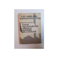 ENERGII NECONVENTIONALE UTILIZATE IN INSTALATIILE DIN CONSTRUCTII de M. ILINA , C. BANDRABUR , N. OANCEA , 1987