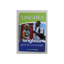 ENGLEZA - GHID DE CONVERSATIE LINGHEA , 2013