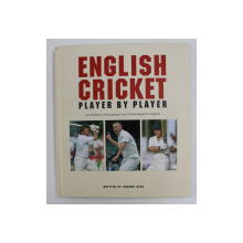 ENGLISH CRICKET - PLAYER BY PLAYER - A COMPILATION OF EVERY PLAYER EVER TO HAVE PLAYED FOR ENGLAND , written by GRAEME KENT , 2007