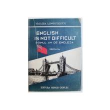 ENGLISH IS NOT DIFFICULT  - PRIMUL AN DE ENGLEZA , EDITIA II  - A de VIOLETA LUNGULESCU , 1945