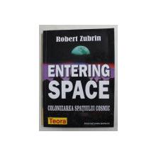 ENTERING SPACE  - COLONIZAREA SPATIULUI COSMIC de ROBERT ZUBRIN , 2002