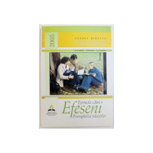 EPISTOLA CATRE EFESENI :  EVANGHELIA RELATIILOR , SERIA STUDII BIBLICE PENTRU TINERET , OCTOMBRIE - NOIEMBRIE  - DECEMBRIE , 2005