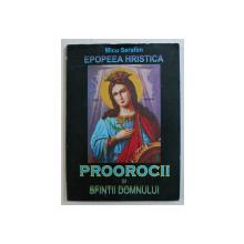 EPOPEEA HRISTICA , EPOPEEA MANTUIRII NEAMULUI ROMANESC , CALENDARUL PROOROCILOR SI SFINTILOR DOMNULUI , VOLUMUL XI de MICU SERAFIM , 2005