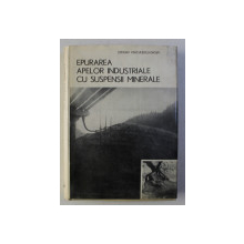 EPURAREA APELOR INDUSTRIALE CU SUSPENSII MINERALE de STEFAN VOICULESCU - DIOSTI , 1975