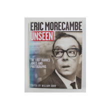 ERIC MORECAMBE UNSEEN - THE LOST DIARIES JOKES AND PHOTOGRAPHS , edited by WILLIAM COOK , 2006