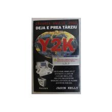 EROAREA ANULUI 2000 , Y2K , DEJA E PREA TARZIU de JASON KELLY , 1999