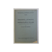 EROISMUL STIINTIFIC IN EXPEDITIUNILE POLARE , CONFERINTA TINUTA de VICE - AMIRAL IOAN BALANESCU , 1949