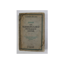 ESSAIS SUR KIERKEGAARD , PETRARQUE , GOETHE , 1934