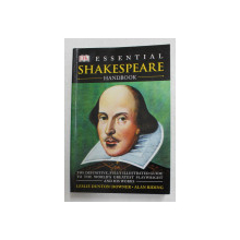 ESSENTIAL SHAKESPEARE HANDBOOK - ...ILLUSTRATED GUIDE TO THE WORLD 'S GREATEST PLAYWRIGHT AND HIS WORKS by LESLIE DUNTON ...ALAN RIDING , 2004