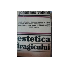 ESTETICA TRAGICULUI-JOHANNES VOLKELT  BUCURESTI 1978