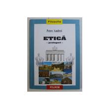 ETICA , PRELEGERI de PETRE ANDREI , 1999 *DEDICATIA AUTORULUI CATRE ACAD. ALEXANDRU BOBOC
