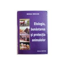 ETOLOGIA , BUNASTAREA SI PROTECTIA ANIMALELOR de MIHAI DECUN , 2004