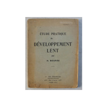 ETUDE PRATIQUE DU DEVELOPPMENT LENT par H. BOUREE , 1925