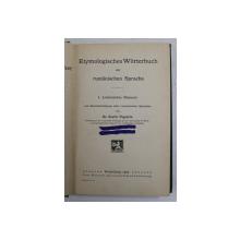 ETYMOLOGISCHES WORTERBUCH DER RUMANISCHEN SPRACHE - DICTIONAR ETIMOLOGIC AL LIMBII ROMANE -, 1 . LATEINISCHE ELEMENT von Dr . SEXTIL PUSCARIU, 1905