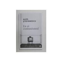 EU SI COMUNISMUL de ALEX. STEFANESCU , 2020