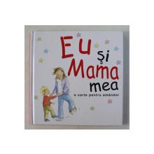 EU SI MAMA MEA . scrisa de HELEN EXLEY si ilustrata de JANE MASSEY , 2007
