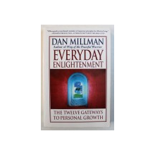 EVERYDAY ENLIGHTENMENT - THE TWELVE GATEWAYS TO PERSONAL GROWTH by DAN MILLMAN , 1998