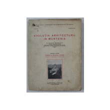 EVOLUTIA ARHITECTURII IN MUNTENIA de N . GHIKA BUDESTI , PARTEA INTAI  - ORIGINILE SI INRAURIRILE STRAINE PANA LA NEAGOE BASARAB , 1927