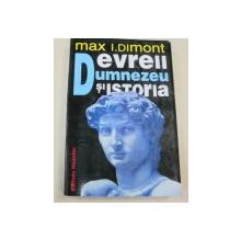 EVREII,DUMNEZEU SI ISTORIA de MAX. I. DIMONT  BUCURESTI 1997