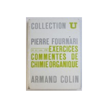 EXERCISES COMMENTES DE CHIMIE ORGANIQUE par PIERRE FOURNARI , 278 PAG.