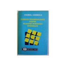 EXERCITII FENOMENOLOGICE ASUPRA FILOSOFIEI ROMANESTI INTERBELICE de VIOREL CERNICA , 1999