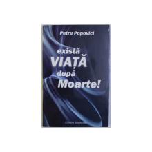 EXISTA VIATA DUPA MOARTE ! de PETRU POPOVICI , 2002