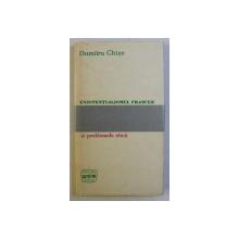 EXISTENTIALISMUL FRANCEZ SI PROBLEMELE ETICII (PRIVIRE CRITICA) ED. a - II - a de DUMITRU GHISE , 1970