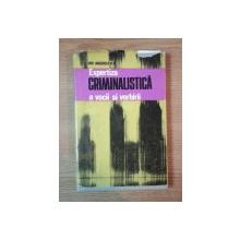 EXPERTIZA CRIMINALISTICA A VOCII SI VORBII de ION ANGHELESCU , Bucuresti 1978