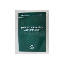 EXPERTIZA CRIMINALSTICA A DOCUMENTELOR , ASPECTE TACTICE SI TEHNICE de AUGUSTIN LAZAR si SORIN ALAMOREANU , 2008