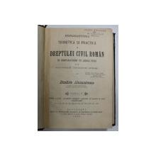 EXPLICATIUNEA TEORETICA SI PRACTICA A DREPTULUI CIVIL ROMAN IN COMPARATIUNE CU LEGILE VECHI SI CU PRINCIPALELE LEGISLATIUNI STRAINE de DIMTRIE AEXANDRESCO , TOMUL I -ul ,1906