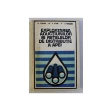 EXPLOATAREA ADUCTIUNILOR SI RETELELOR DE DISTRIBUTIE A APEI de AL. FLORESCU , V. ISTODE , D. NICULESCU , 1978