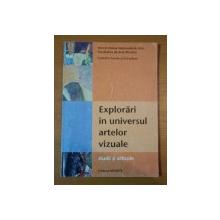 EXPLORARI IN UNIVERSUL ARTELOR VIZUALE. STUDII SI ARTICOLE  2007