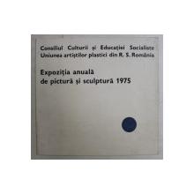 EXPOZITIA ANUALA DE PICTURA SI SCULPTURA  , CATALOG DE EXPOZITIE , 1975 , PREZINTA INSEMNARI CU PIXUL *