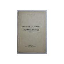 EXPUNERE DE TITLURI SI LUCRARI STIINTIFICE 1928 - 1940 de OCTAVIAN VLADUTIU , 1940 , PREZINTA SUBLINIERI CU CREIONUL COLORAT *