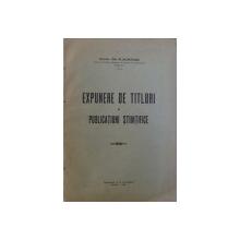 EXPUNERE DE TITLURI SI PUBLICATIUNI STIINTIFICE de GH. PLACINTIANU  - DOCTOR , 1928